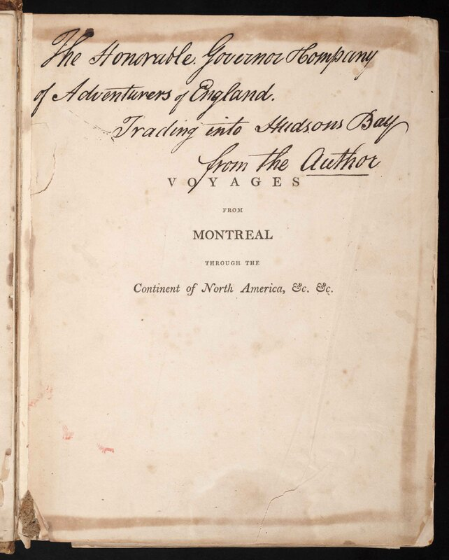 Voyages from Montreal on the River St. Laurence, through the Continent of North America, to the Frozen and Pacific Oceans, in the Years 1789 and 1793